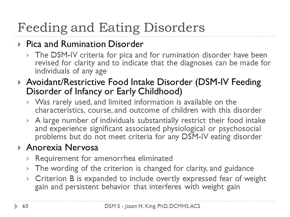 Feeding and Eating Disorders 60 Pica and Rumination Disorder The DSM-IV criteria for pica and for rumination disorder have been revised for clarity an