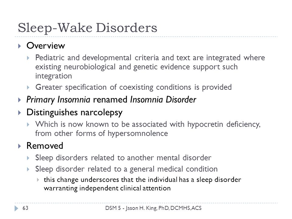 Sleep-Wake Disorders 63 Overview Pediatric and developmental criteria and text are integrated where existing neurobiological and genetic evidence supp