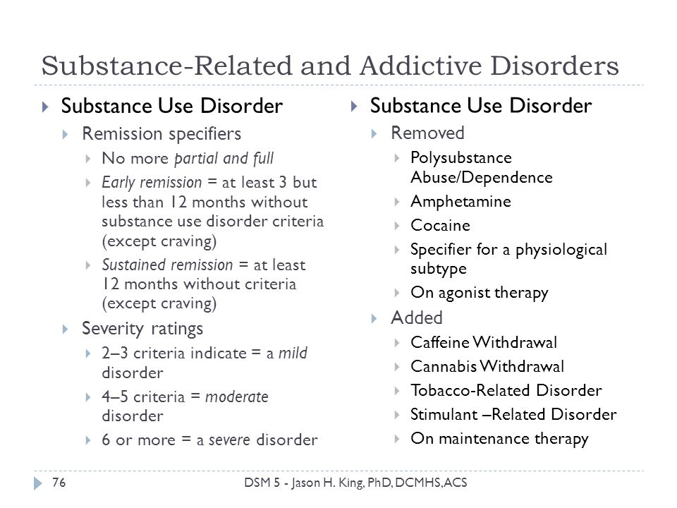 Substance-Related and Addictive Disorders 76 Substance Use Disorder Remission specifiers No more partial and full Early remission = at least 3 but les
