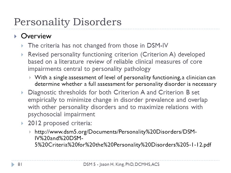 Personality Disorders 81 Overview The criteria has not changed from those in DSM-IV Revised personality functioning criterion (Criterion A) developed