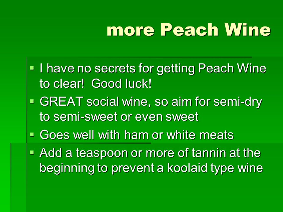 more Peach Wine I have no secrets for getting Peach Wine to clear! Good luck! I have no secrets for getting Peach Wine to clear! Good luck! GREAT soci
