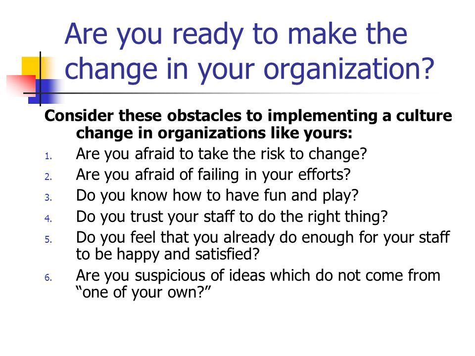 Are you ready to change.Are you ready to make your organization world famous.