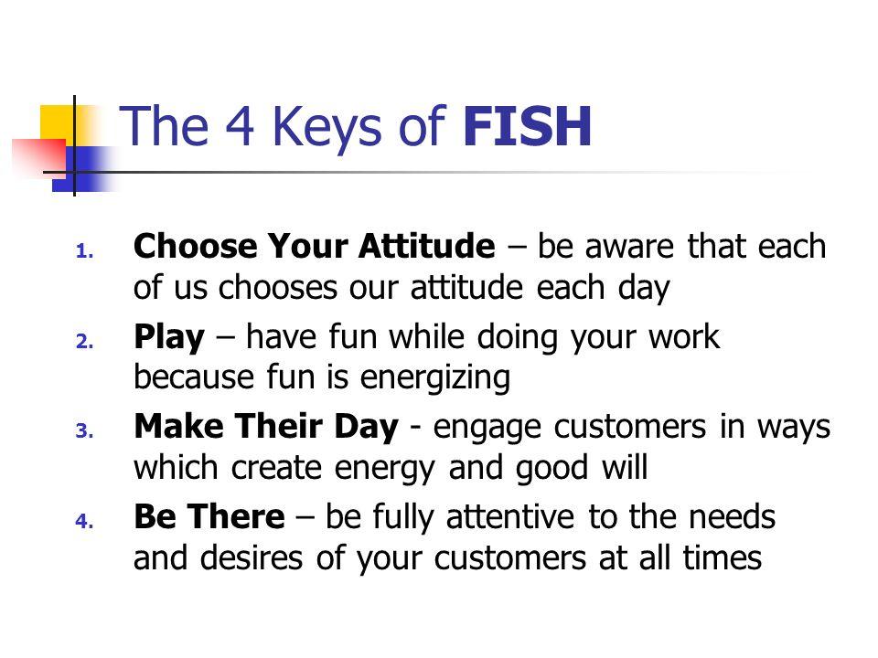 FISH Key 1: Choose Your Attitude.