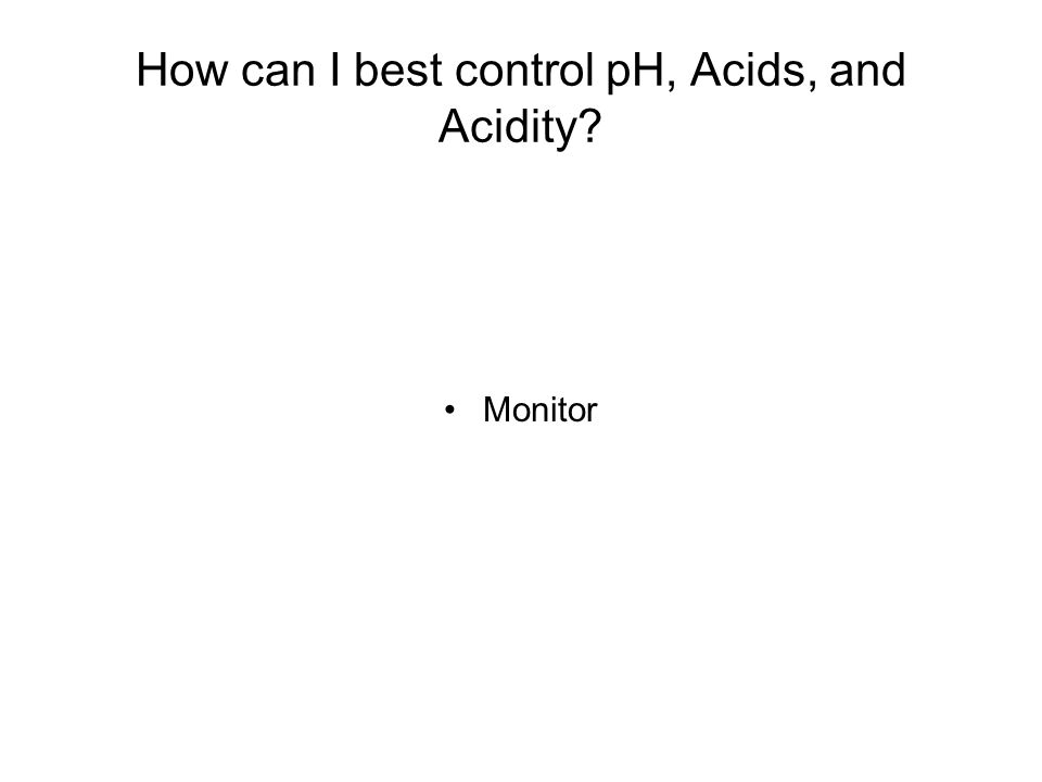 How can I best control pH, Acids, and Acidity? Monitor