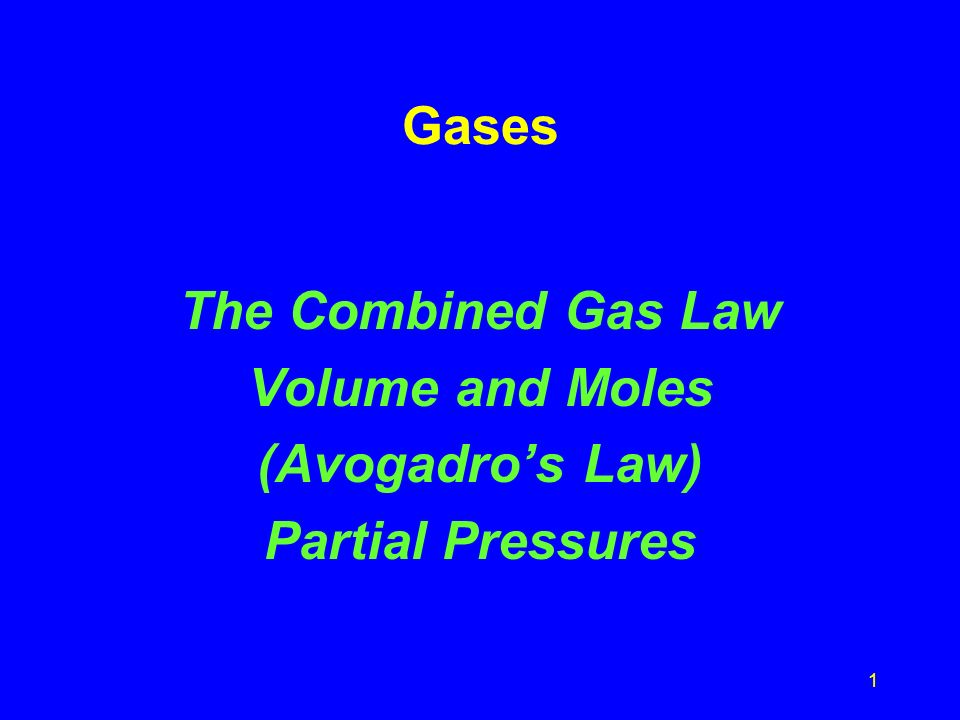 1 Gases The Combined Gas Law Volume and Moles (Avogadros Law) Partial Pressures