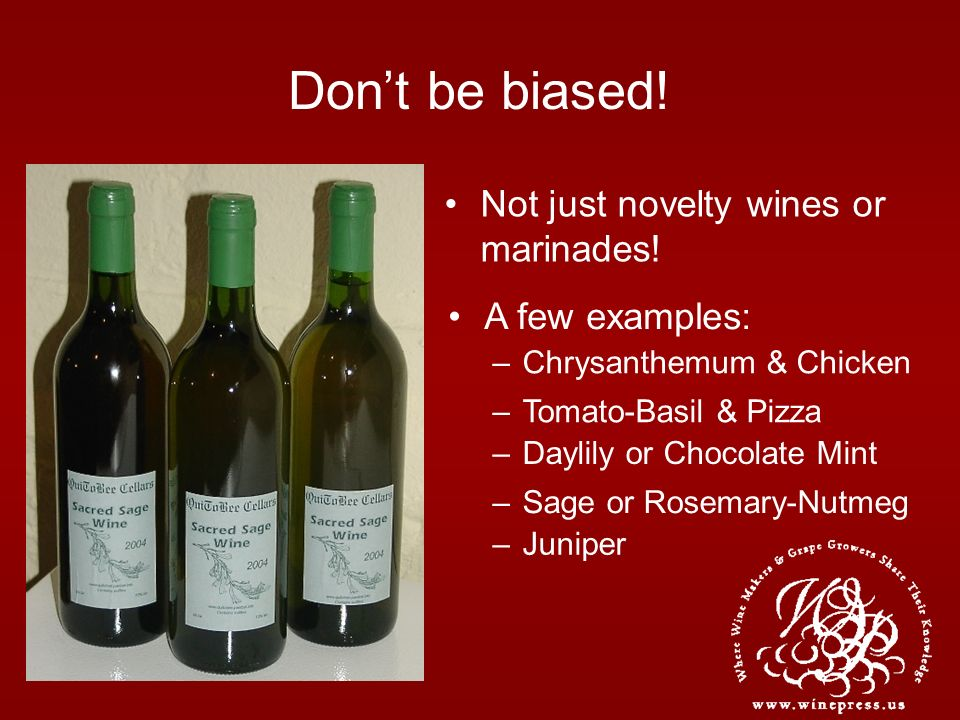 Dont be biased. Not just novelty wines or marinades.