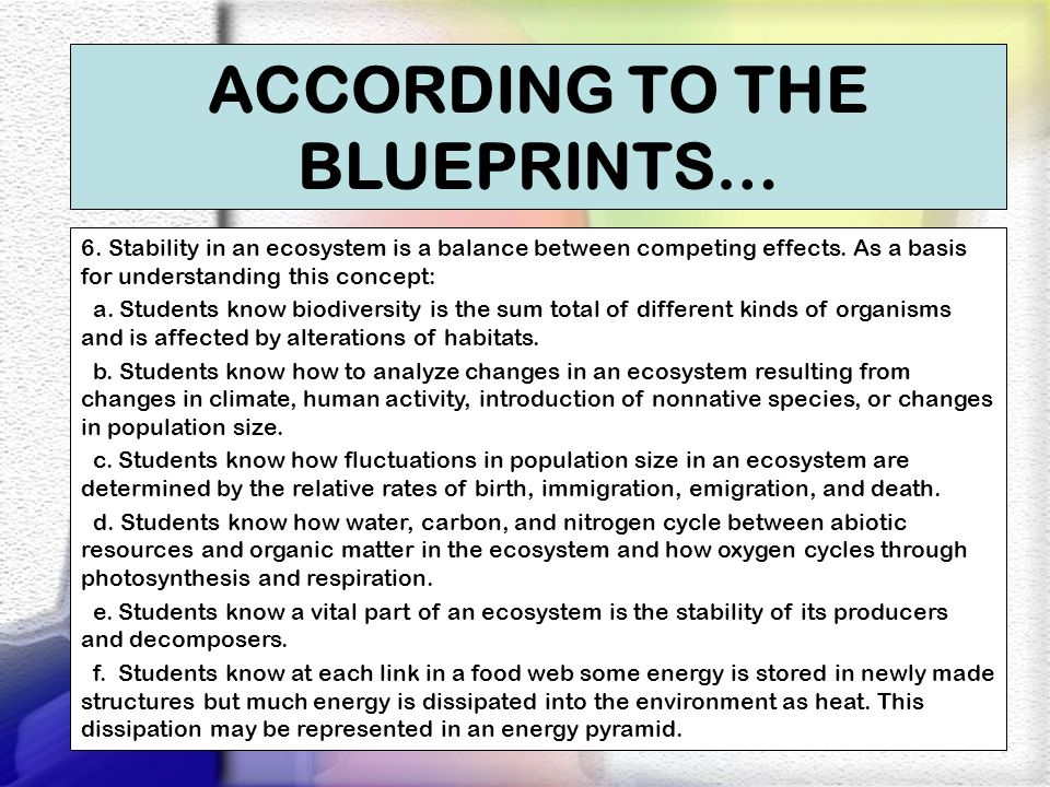 ACCORDING TO THE BLUEPRINTS… 6. Stability in an ecosystem is a balance between competing effects. As a basis for understanding this concept: a. Studen