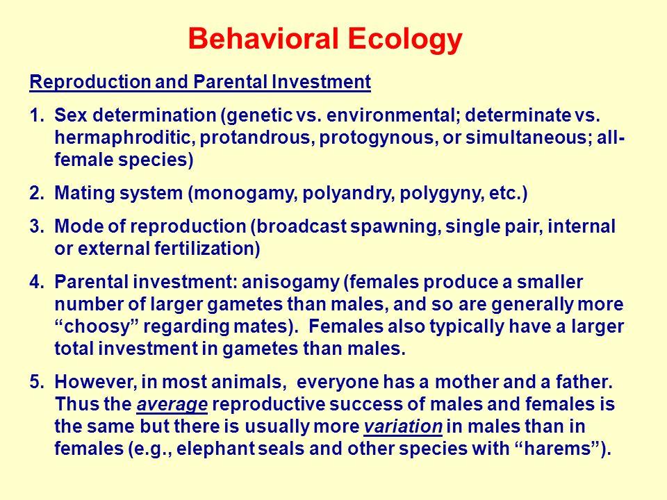 Behavioral Ecology Reproduction and Parental Investment 1.Sex determination (genetic vs. environmental; determinate vs. hermaphroditic, protandrous, p