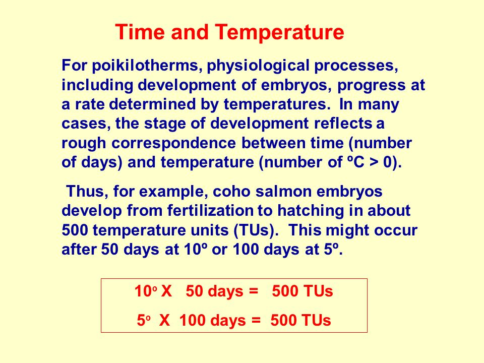 Time and Temperature For poikilotherms, physiological processes, including development of embryos, progress at a rate determined by temperatures.