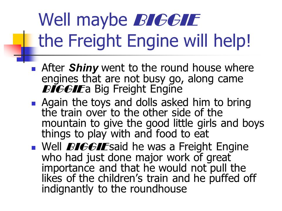 Well maybe BIGGIE the Freight Engine will help.
