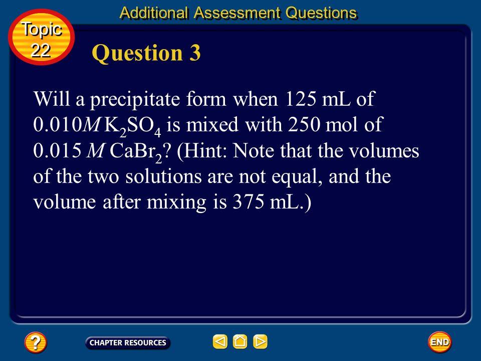 Question 2b AlPO 4 9.9 x 10 –11 mol/L Answer 2b Additional Assessment Questions Topic 22 Topic 22