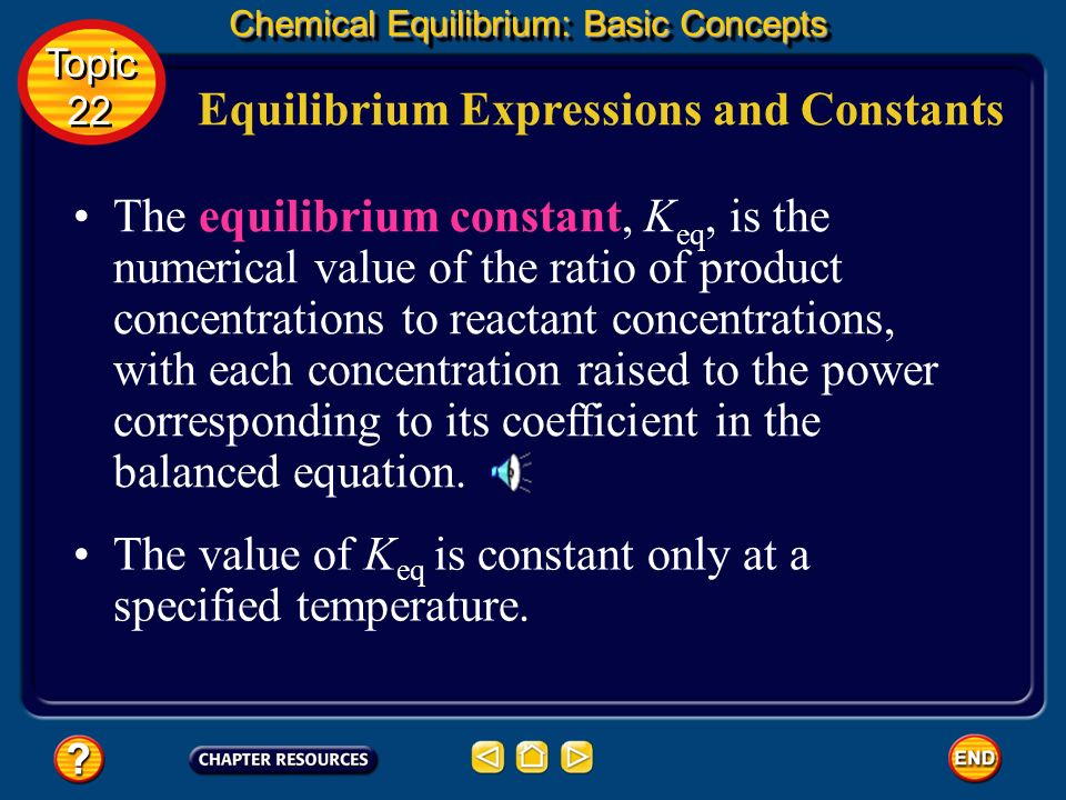Equilibrium Expressions and Constants Chemical Equilibrium: Basic Concepts Topic 22 Topic 22 This ratio is called the equilibrium constant expression.