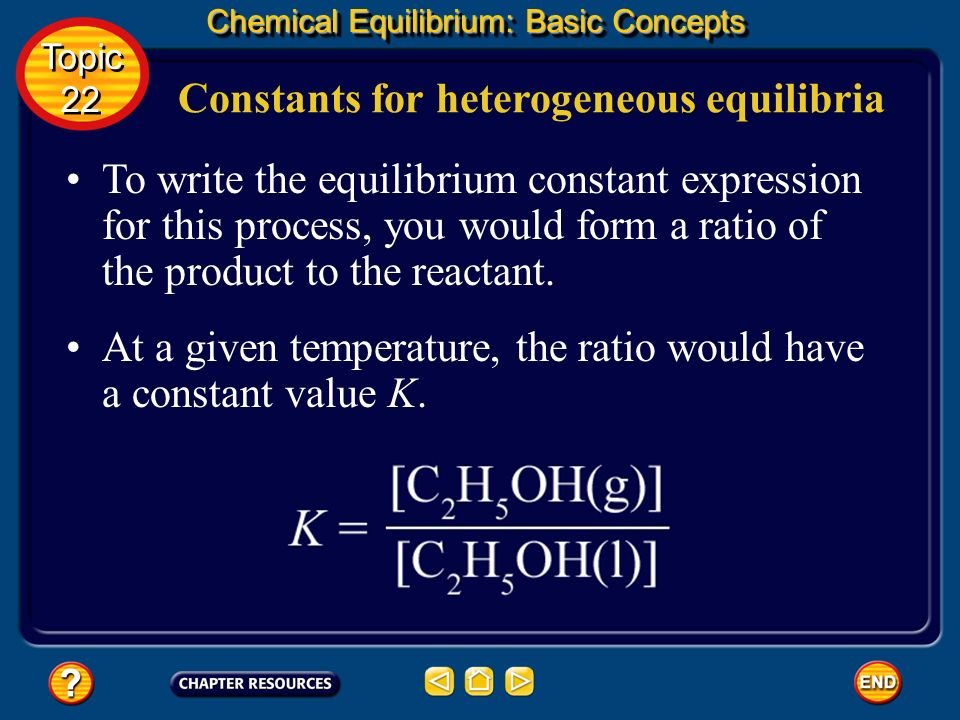 Constants for heterogeneous equilibria Chemical Equilibrium: Basic Concepts Topic 22 Topic 22 When the reactants and products of a reaction are presen