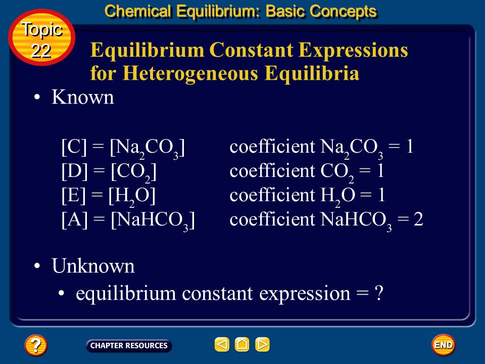 Equilibrium Constant Expressions for Heterogeneous Equilibria Chemical Equilibrium: Basic Concepts Topic 22 Topic 22 You are given a heterogeneous equ