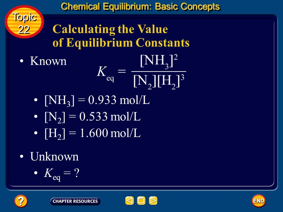 Calculating the Value of Equilibrium Constants Chemical Equilibrium: Basic Concepts Topic 22 Topic 22 You have been given the equilibrium constant exp