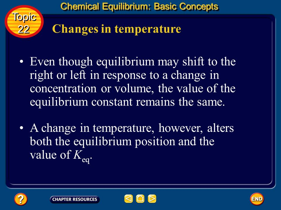 Changes in volume Chemical Equilibrium: Basic Concepts Topic 22 Topic 22 Note that changing the volume of the reaction vessel causes no shift in the e