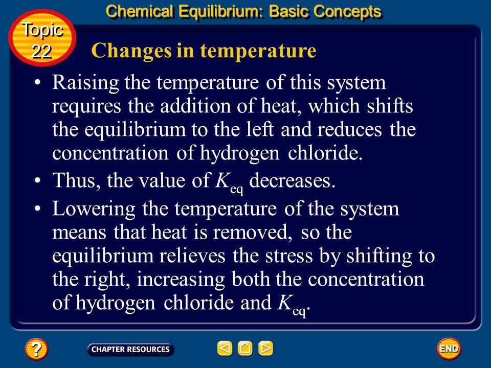 Changes in temperature Chemical Equilibrium: Basic Concepts Topic 22 Topic 22 For example, consider the thermochemical equation for the reversible for