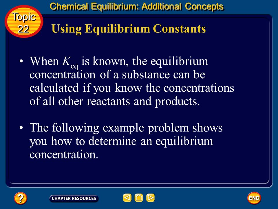 Chemical Equilibrium: Additional Concepts Topic 22 Topic 22 Additional Concepts
