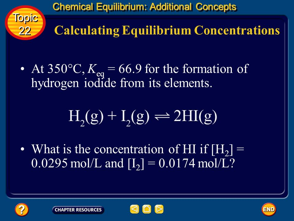 Chemical Equilibrium: Additional Concepts Using Equilibrium Constants When K eq is known, the equilibrium concentration of a substance can be calculat