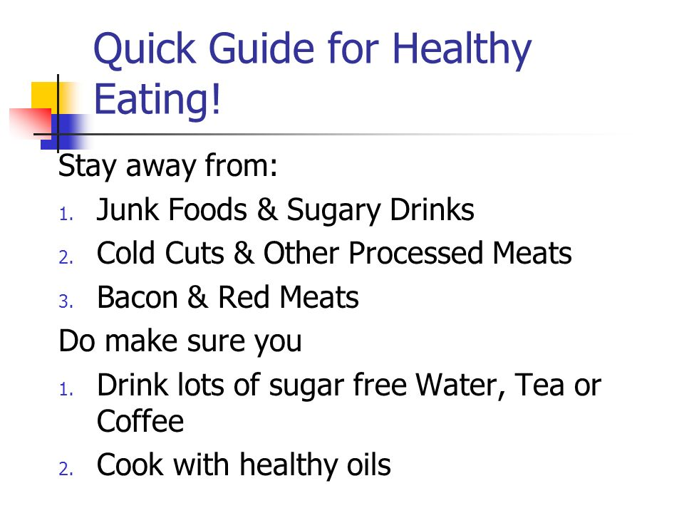 Quick Guide for Healthy Eating. Stay away from: 1.