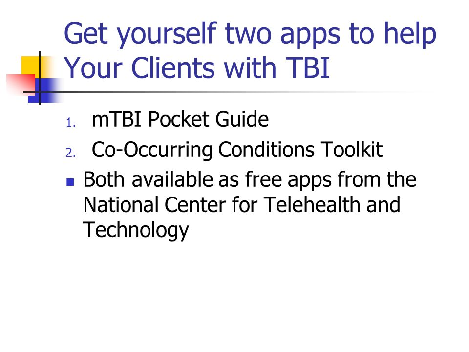 Get yourself two apps to help Your Clients with TBI 1. mTBI Pocket Guide 2. Co-Occurring Conditions Toolkit Both available as free apps from the Natio