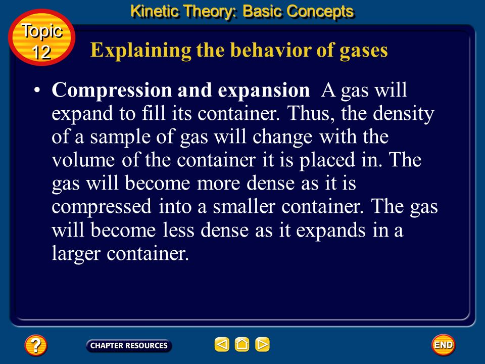 Explaining the behavior of gases The kinetic-molecular theory explains the following behavior of gases. Low Density Density is a measure of mass per u