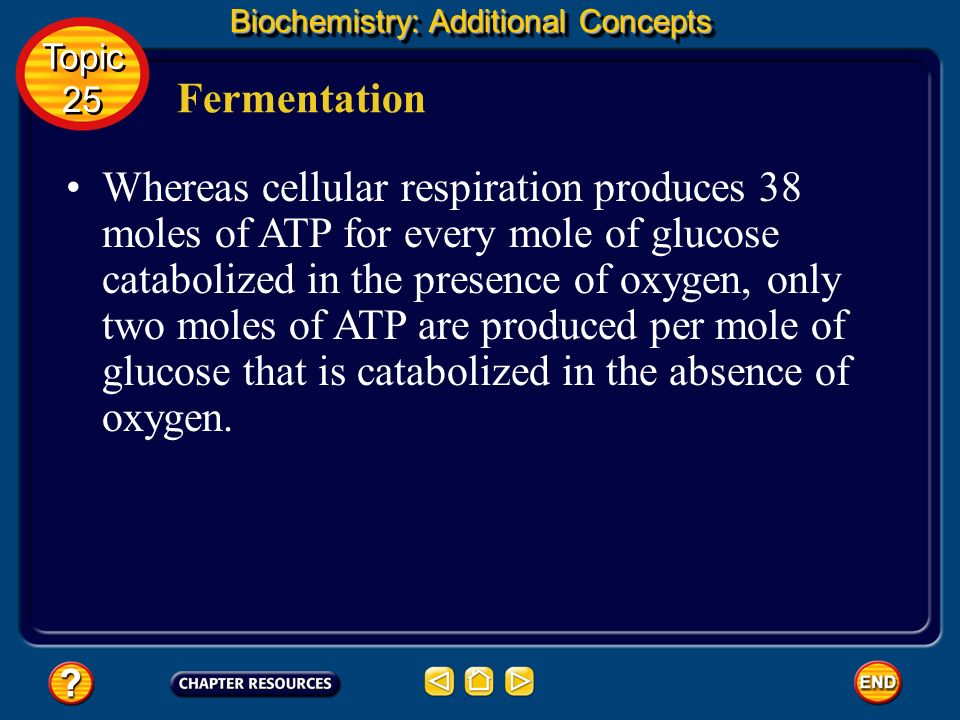 Biochemistry: Additional Concepts Fermentation During cellular respiration, glucose is completely oxidized, and oxygen gas is required to act as the o