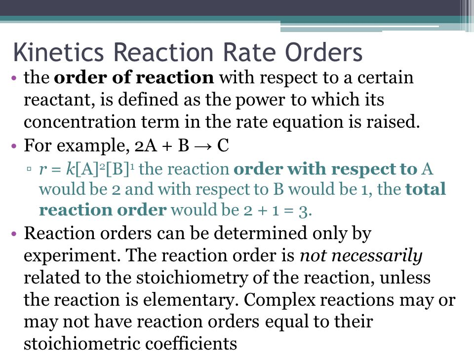 Kinetics Reaction Rate Orders the order of reaction with respect to a certain reactant, is defined as the power to which its concentration term in the