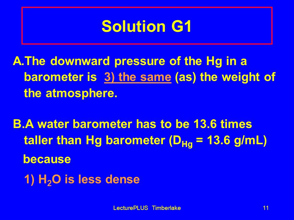 LecturePLUS Timberlake10 Learning Check G1 A.The downward pressure of the Hg in a barometer is _____ than (as) the weight of the atmosphere.