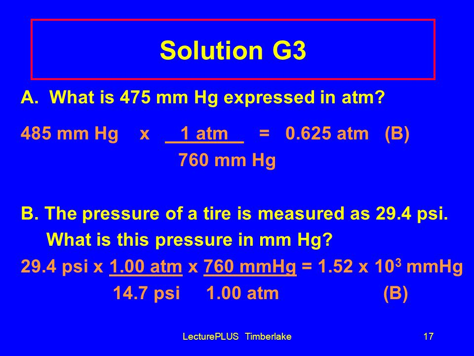 LecturePLUS Timberlake16 Learning Check G3 A. What is 475 mm Hg expressed in atm? 1) 475 atm 2) 0.625 atm 3) 3.61 x 10 5 atm B. The pressure of a tire