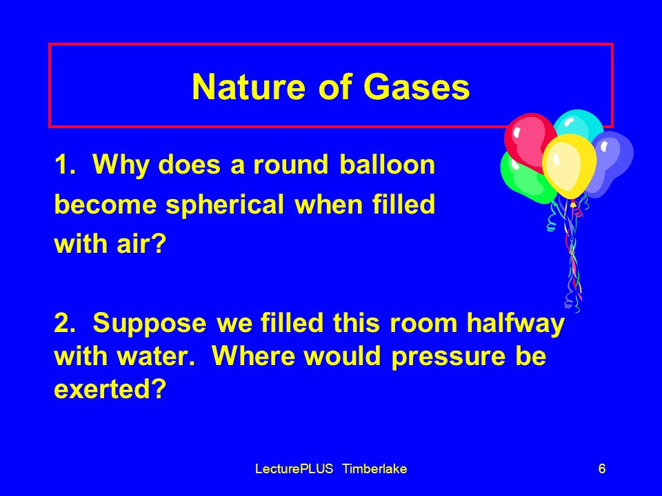 LecturePLUS Timberlake5 The Nature of Gases Gases are compressible Why can you put more air in a tire, but cant add more water to a glass full of wate
