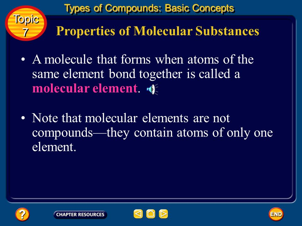 Molecular substances usually have lower melting points, and most are not as hard as ionic compounds. In addition, most molecular substances are less s