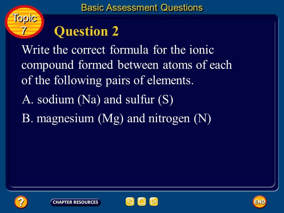 Basic Assessment Questions Answers A.aluminum (Al) and fluorine (F) B.