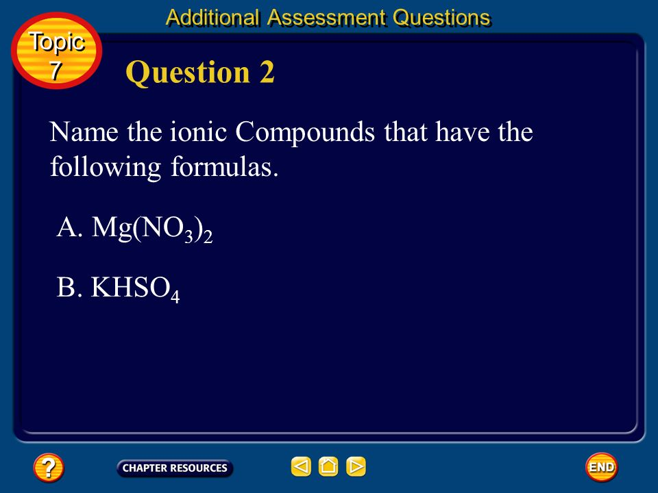 Answers A. bromine (Br), element 35 Br – anion B. gallium (Ga), element 31 Ga 3 cation Topic 7 Topic 7 Additional Assessment Questions