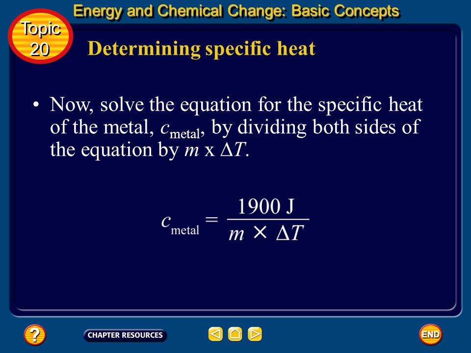 Determining specific heat Energy and Chemical Change: Basic Concepts Energy and Chemical Change: Basic Concepts Topic 20 Topic 20 The heat gained by t