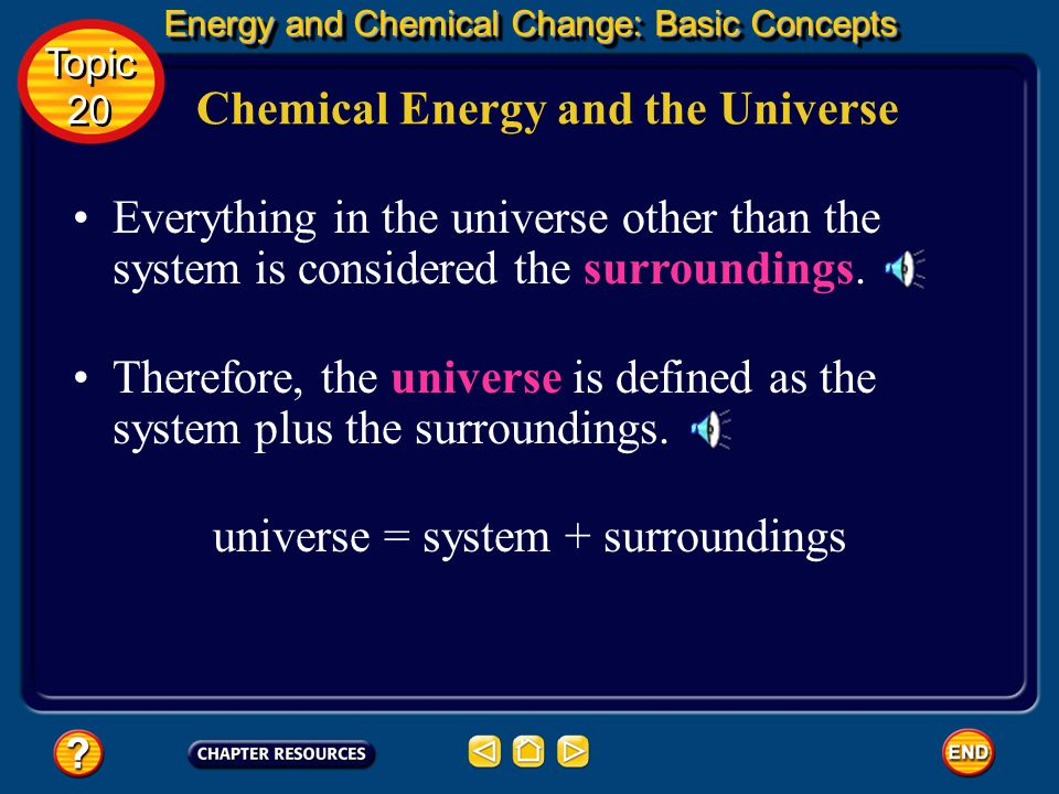 Chemical Energy and the Universe Energy and Chemical Change: Basic Concepts Energy and Chemical Change: Basic Concepts Topic 20 Topic 20 Thermochemist