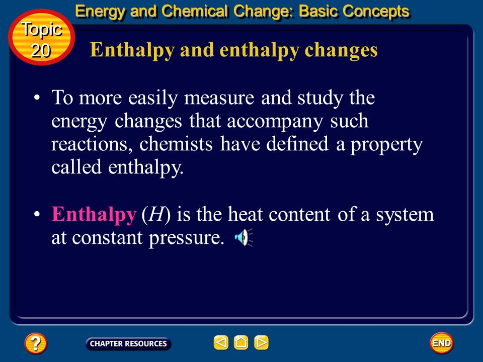 Enthalpy and enthalpy changes Energy and Chemical Change: Basic Concepts Energy and Chemical Change: Basic Concepts Topic 20 Topic 20 For many reactio