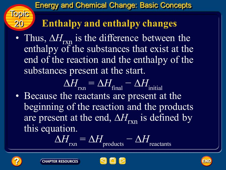Enthalpy and enthalpy changes Energy and Chemical Change: Basic Concepts Energy and Chemical Change: Basic Concepts Topic 20 Topic 20 Although you can