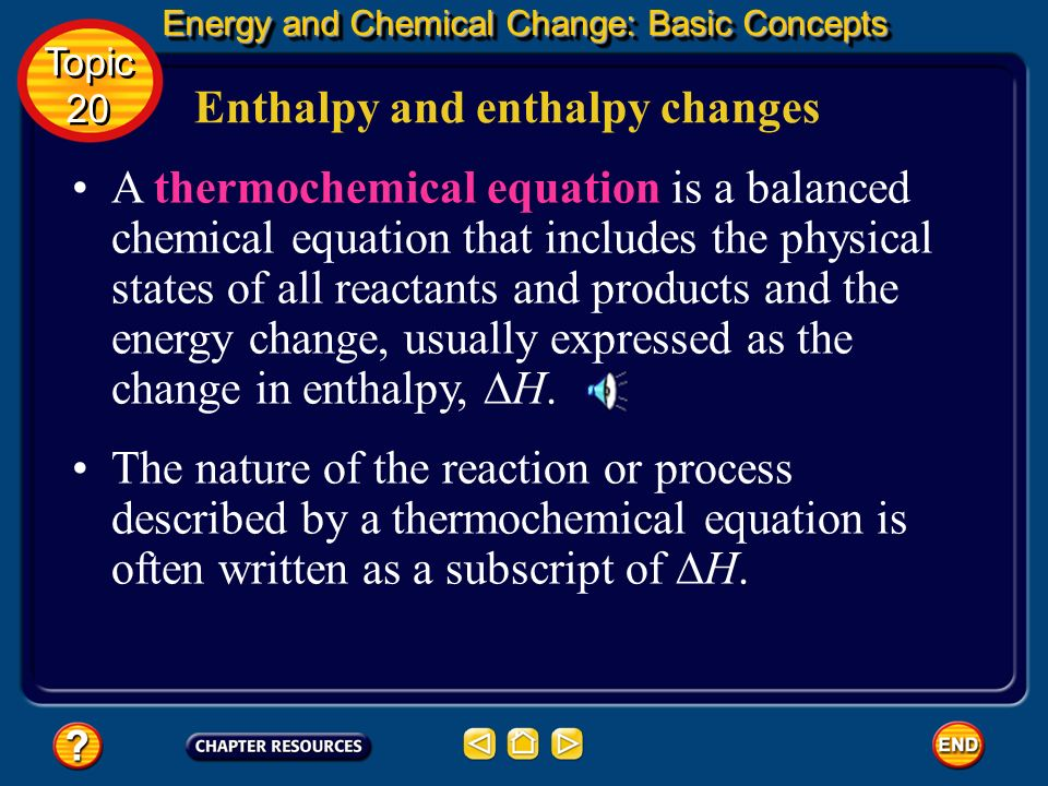 Enthalpy and enthalpy changes Energy and Chemical Change: Basic Concepts Energy and Chemical Change: Basic Concepts Topic 20 Topic 20