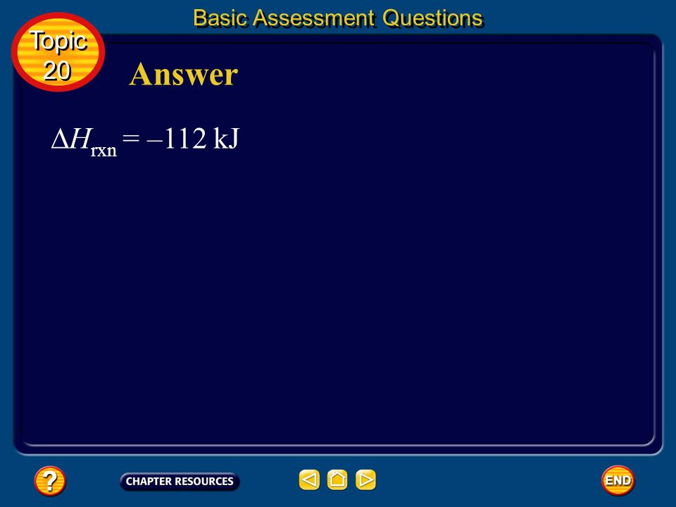 Basic Assessment Questions Question 4 Use reactions a and b to determine H for this single-displacement reaction. Topic 20 Topic 20 a. b.