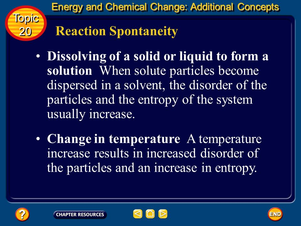 Energy and Chemical Change: Additional Concepts Energy and Chemical Change: Additional Concepts Reaction Spontaneity Dissolving of a gas in a solvent