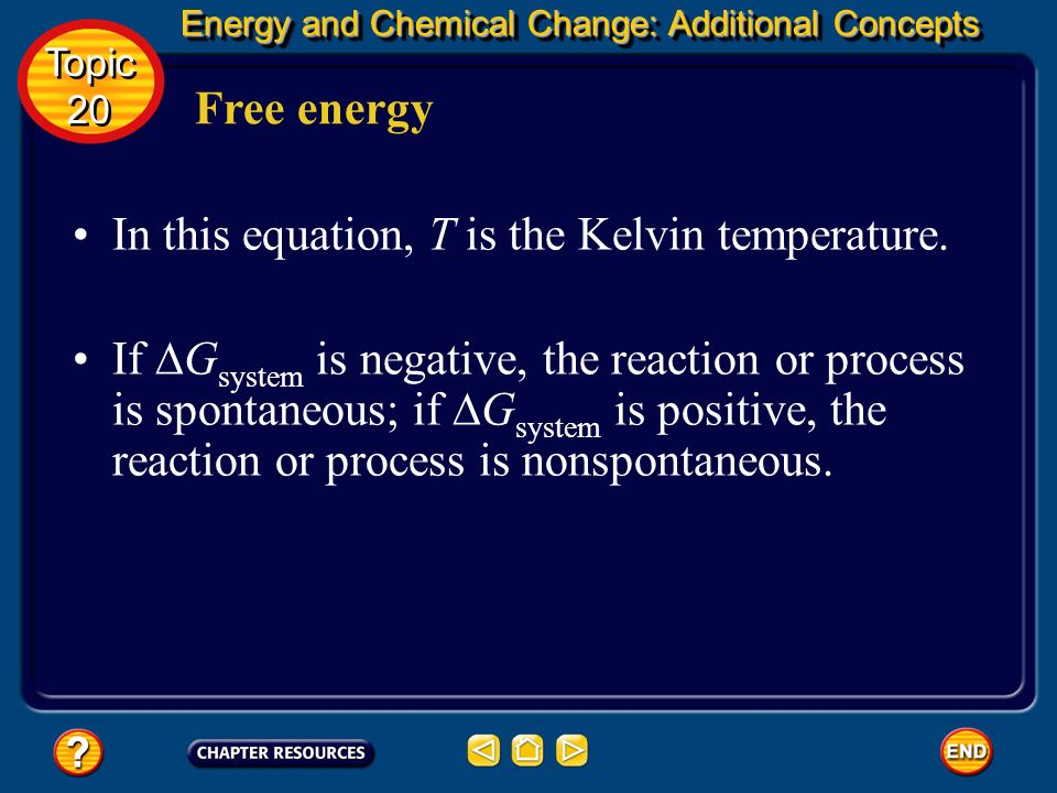 Energy and Chemical Change: Additional Concepts Energy and Chemical Change: Additional Concepts Free energy Topic 20 Topic 20 For a reaction or proces