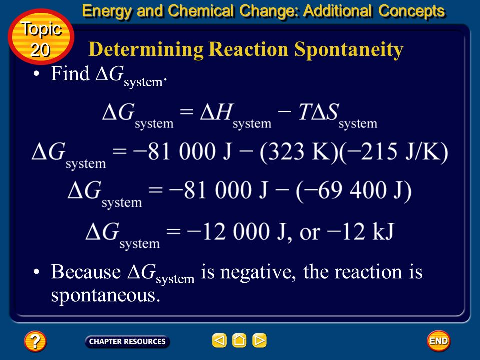 Energy and Chemical Change: Additional Concepts Energy and Chemical Change: Additional Concepts Determining Reaction Spontaneity Topic 20 Topic 20 For