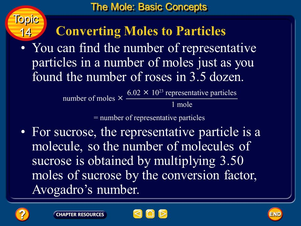 Suppose you want to determine how many particles of sucrose are in 3.50 moles of sucrose. You know that one mole contains 6.02 x 10 23 representative