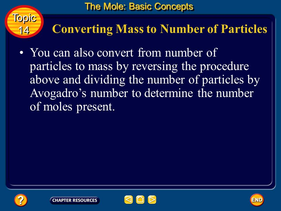 Converting Mass to Number of Particles Now use a second conversion factor to convert moles to number of particles. The Mole: Basic Concepts Topic 14 T