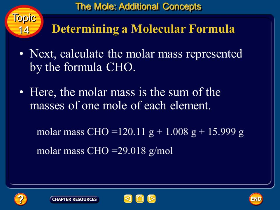 Determining a Molecular Formula The numbers of moles of C, H, and O are nearly equal, so it is not necessary to divide through by the smallest value.