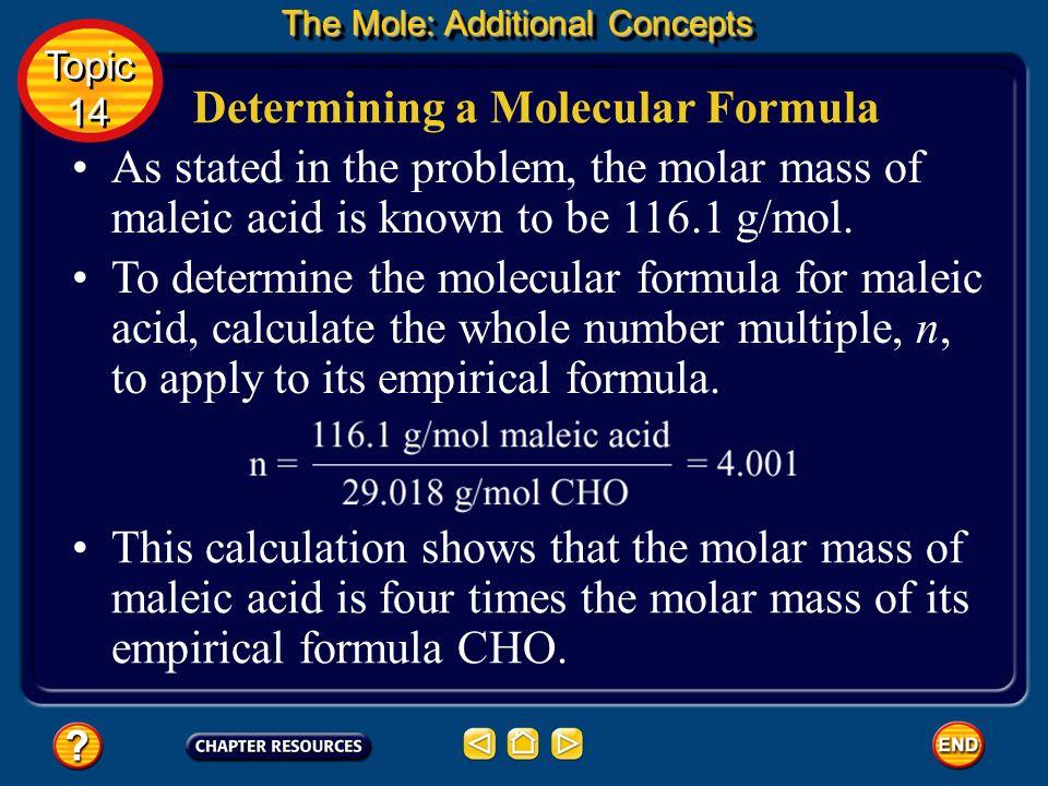 Determining a Molecular Formula Next, calculate the molar mass represented by the formula CHO. Here, the molar mass is the sum of the masses of one mo