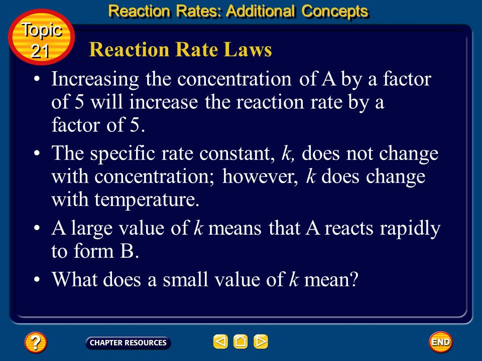 Reaction Rate Laws Units for the rate constant include L/(mols), L 2 /(mol 2 s), and s –1. Depending on the reaction conditions, especially temperatur