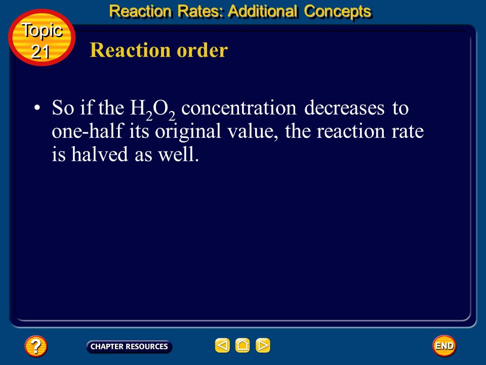 Reaction order Because the reaction rate is directly proportional to the concentration of H 2 O 2 raised to the first power, [H 2 O 2 ] 1, the decompo