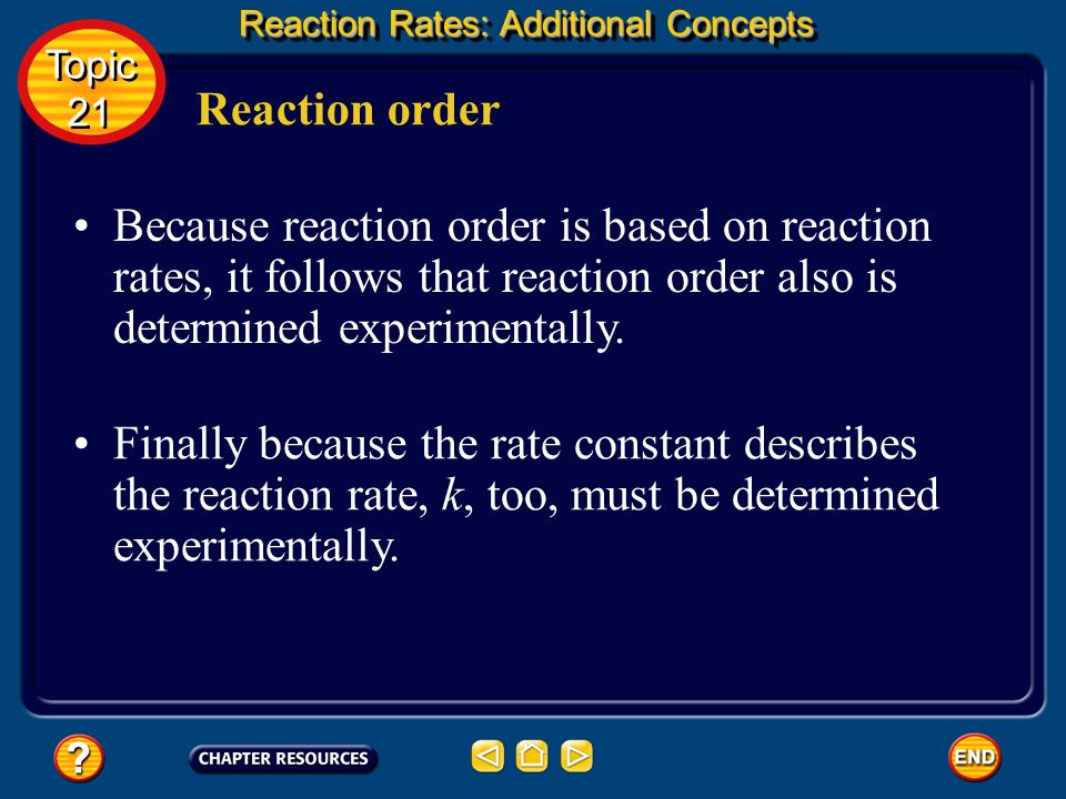 Reaction order So if the H 2 O 2 concentration decreases to one-half its original value, the reaction rate is halved as well. Reaction Rates: Addition